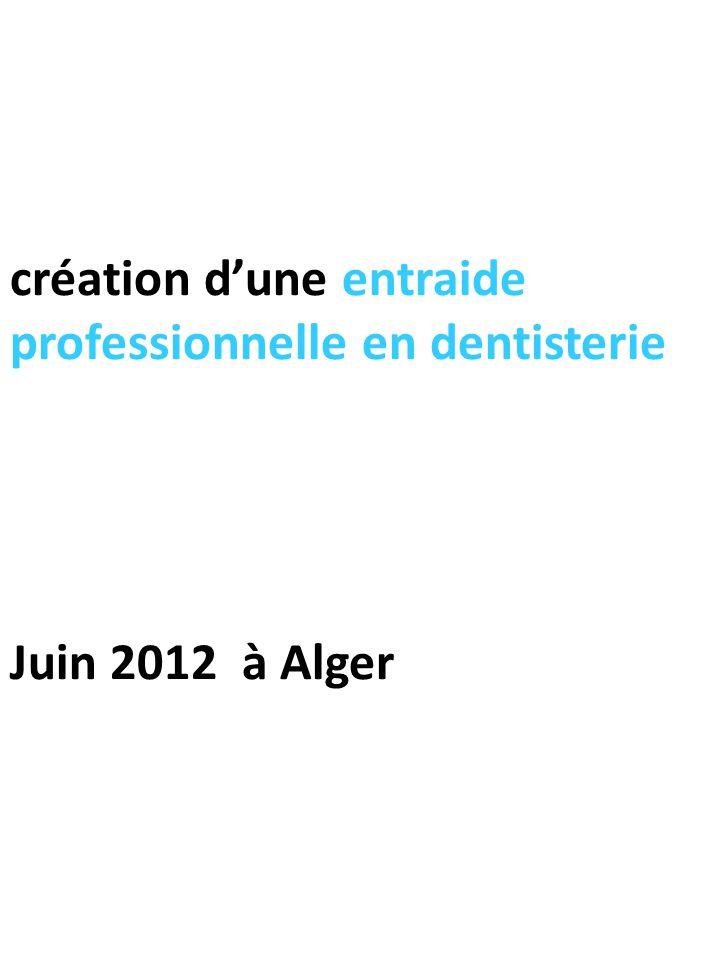création d'une entraide professionnelle en dentisterie Juin 2012 à Alger