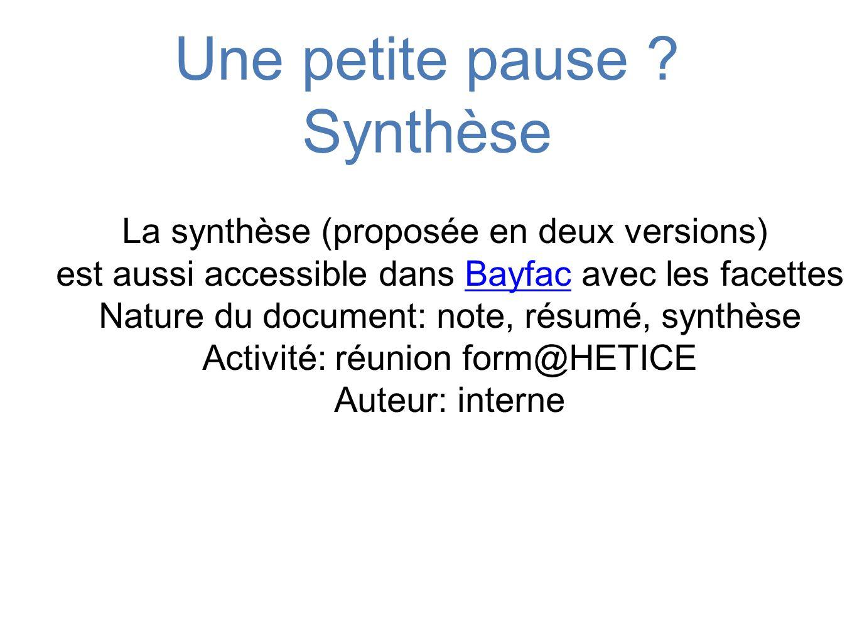 Une petite pause ? Synthèse La synthèse (proposée en deux versions) est aussi accessible dans Bayfac avec les facettes Nature du document: note, résum