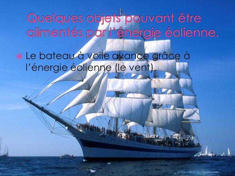  Le bateau à voile avance grâce à l'énergie éolienne (le vent).