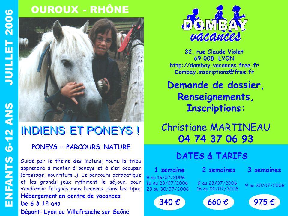 OUROUX - RHÔNE ENFANTS 6-12 ANS JUILLET 2006 PONEYS – PARCOURS NATURE Guidé par le thème des indiens, toute la tribu apprendra à monter à poneys et à s'en occuper (brossage, nourriture…).