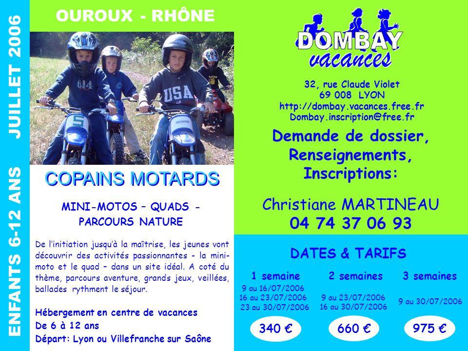 OUROUX - RHÔNE ENFANTS 6-12 ANS JUILLET 2006 MINI-MOTOS – QUADS - PARCOURS NATURE De l'initiation jusqu'à la maîtrise, les jeunes vont découvrir des activités passionnantes - la mini- moto et le quad – dans un site idéal.