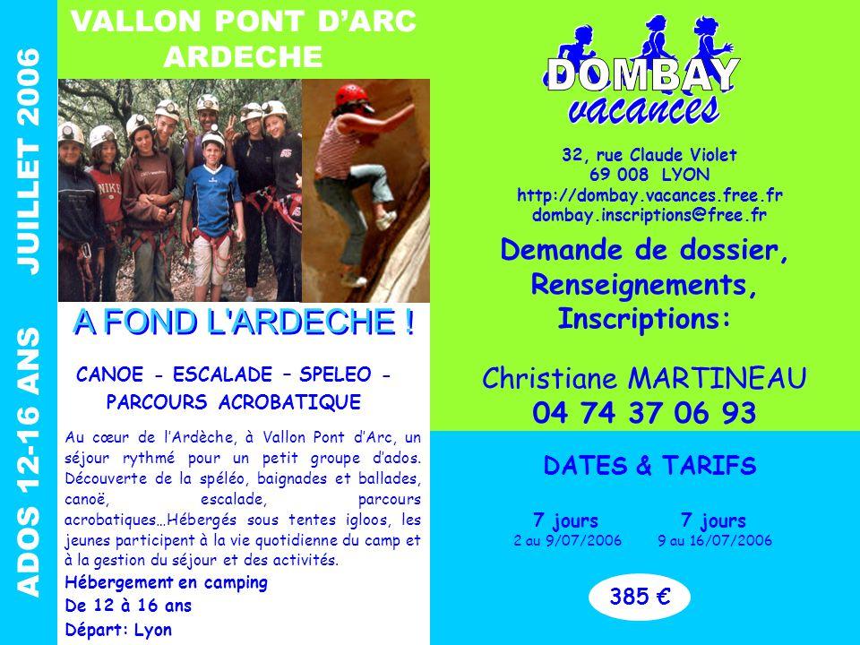 ADOS 12-16 ANS JUILLET 2006 VALLON PONT D'ARC ARDECHE CANOE - ESCALADE – SPELEO - PARCOURS ACROBATIQUE Au cœur de l'Ardèche, à Vallon Pont d'Arc, un séjour rythmé pour un petit groupe d'ados.