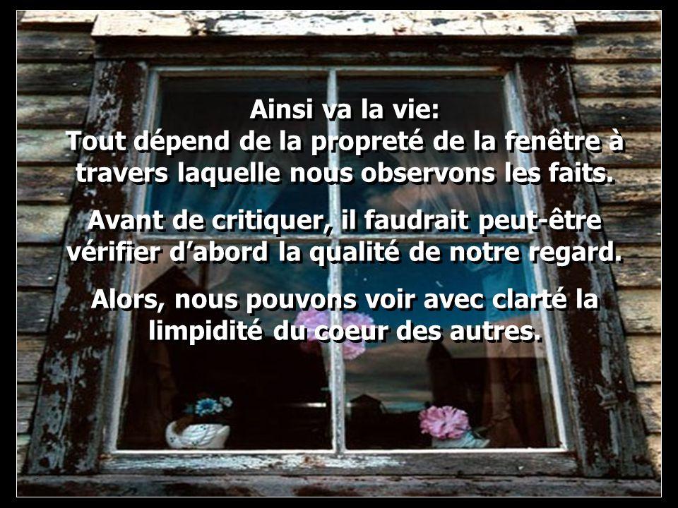 Ainsi va la vie: Tout dépend de la propreté de la fenêtre à travers laquelle nous observons les faits. Avant de critiquer, il faudrait peut-être vérif