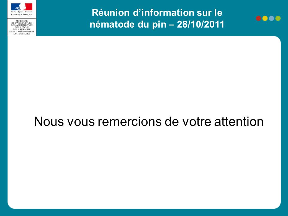 Nous vous remercions de votre attention Réunion d'information sur le nématode du pin – 28/10/2011