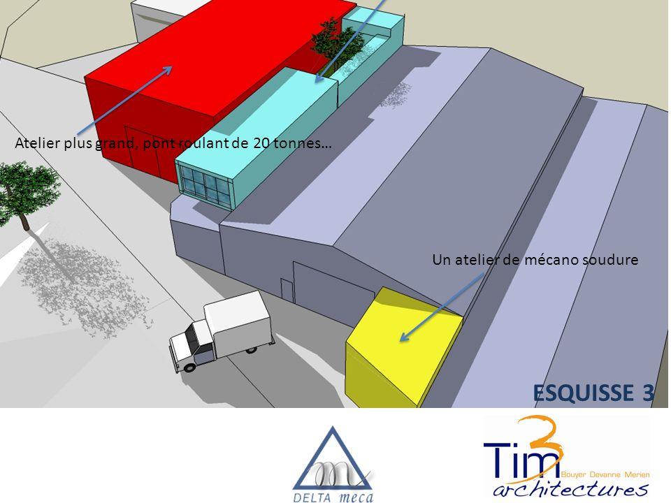 ESQUISSE 3 Un atelier de mécano soudure Un pole administratif, salle de réunion, archivages Atelier plus grand, pont roulant de 20 tonnes…