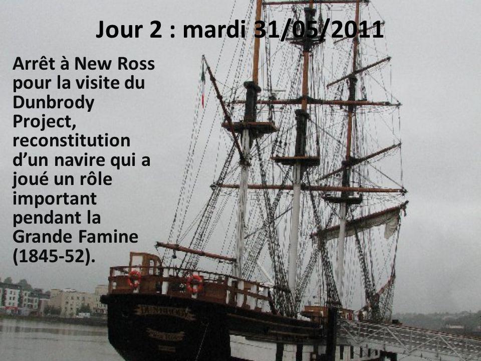 Jour 2 : mardi 31/05/2011 Arrêt à New Ross pour la visite du Dunbrody Project, reconstitution d'un navire qui a joué un rôle important pendant la Grande Famine (1845-52).