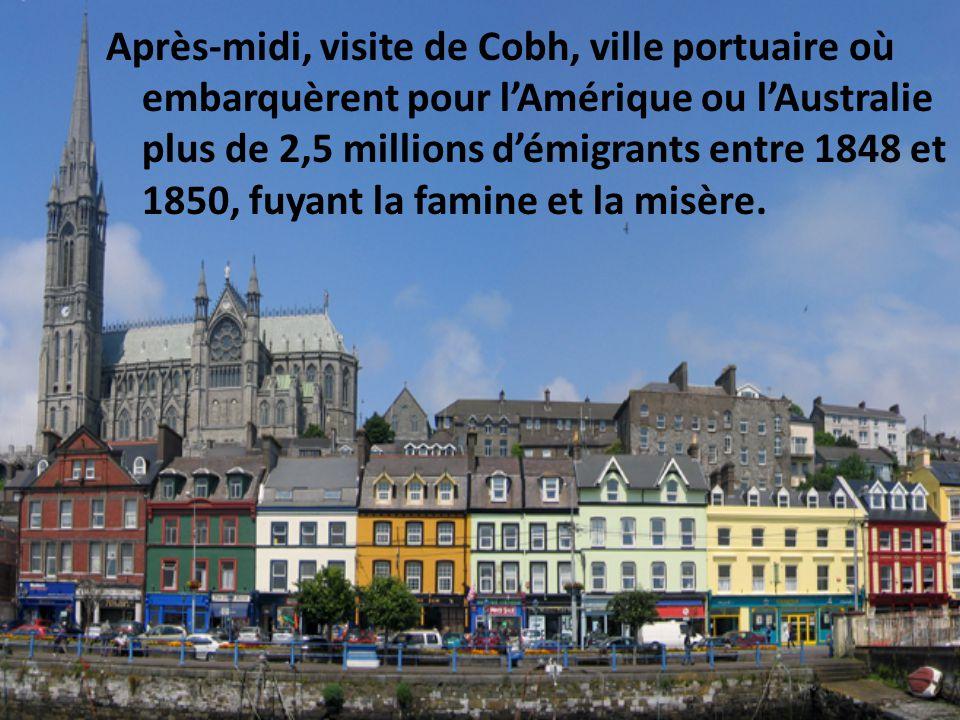 Après-midi, visite de Cobh, ville portuaire où embarquèrent pour l'Amérique ou l'Australie plus de 2,5 millions d'émigrants entre 1848 et 1850, fuyant la famine et la misère.