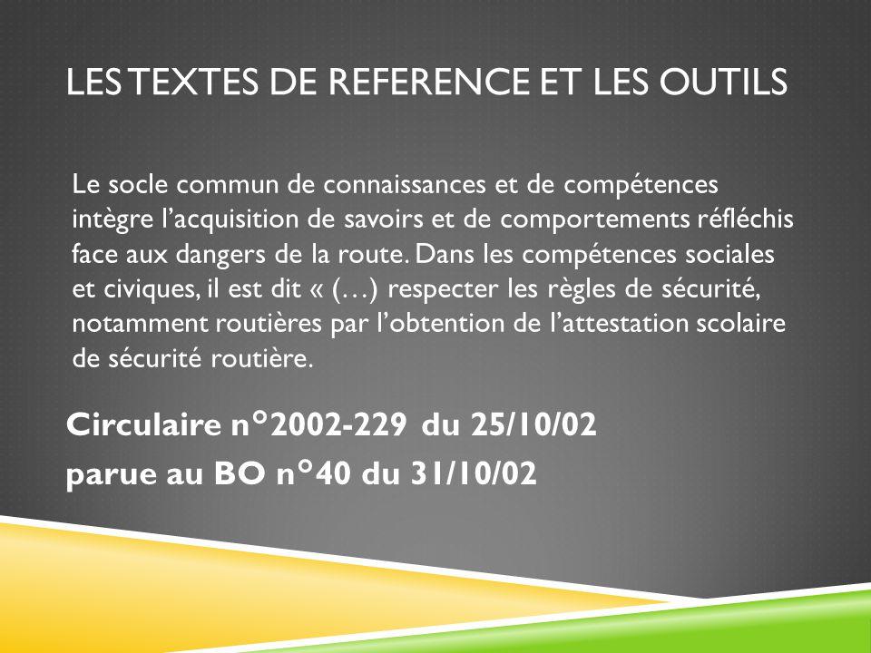 LES TEXTES DE REFERENCE ET LES OUTILS Circulaire n°2002-229 du 25/10/02 parue au BO n°40 du 31/10/02 Le socle commun de connaissances et de compétence