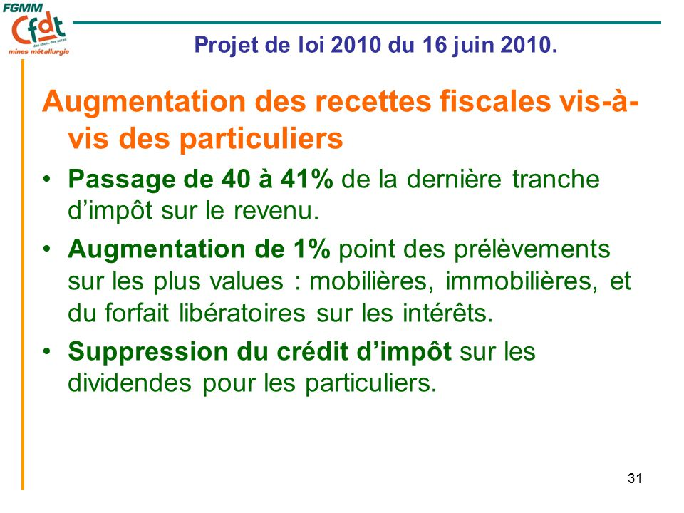 31 Projet de loi 2010 du 16 juin 2010. Augmentation des recettes fiscales vis-à- vis des particuliers •Passage de 40 à 41% de la dernière tranche d'im