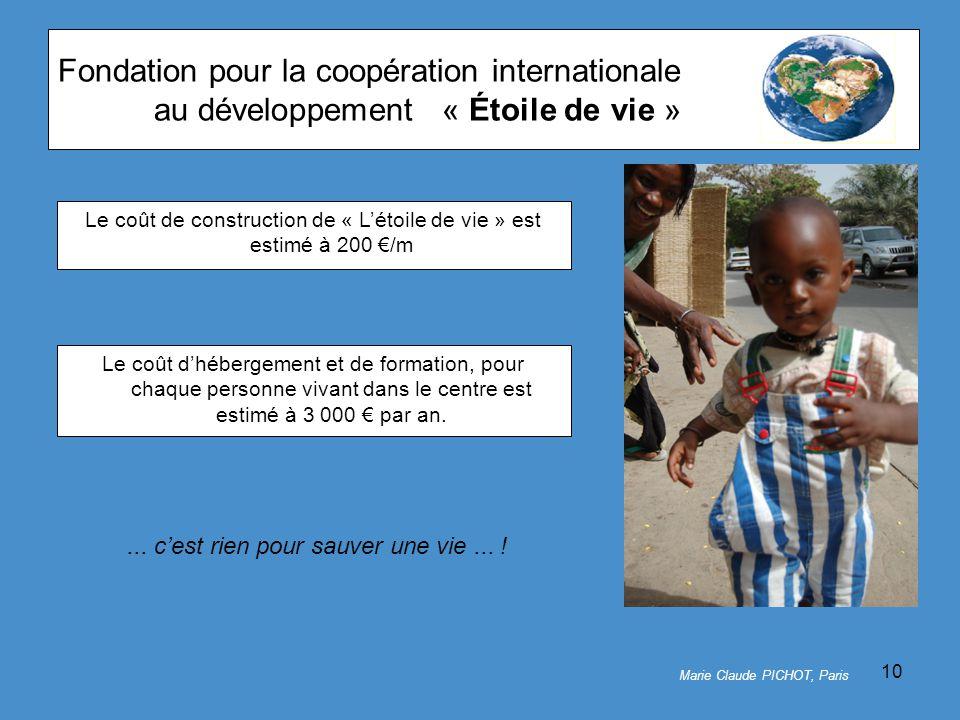 10 Fondation pour la coopération internationale au développement« Étoile de vie » Le coût d'hébergement et de formation, pour chaque personne vivant dans le centre est estimé à 3 000 € par an.