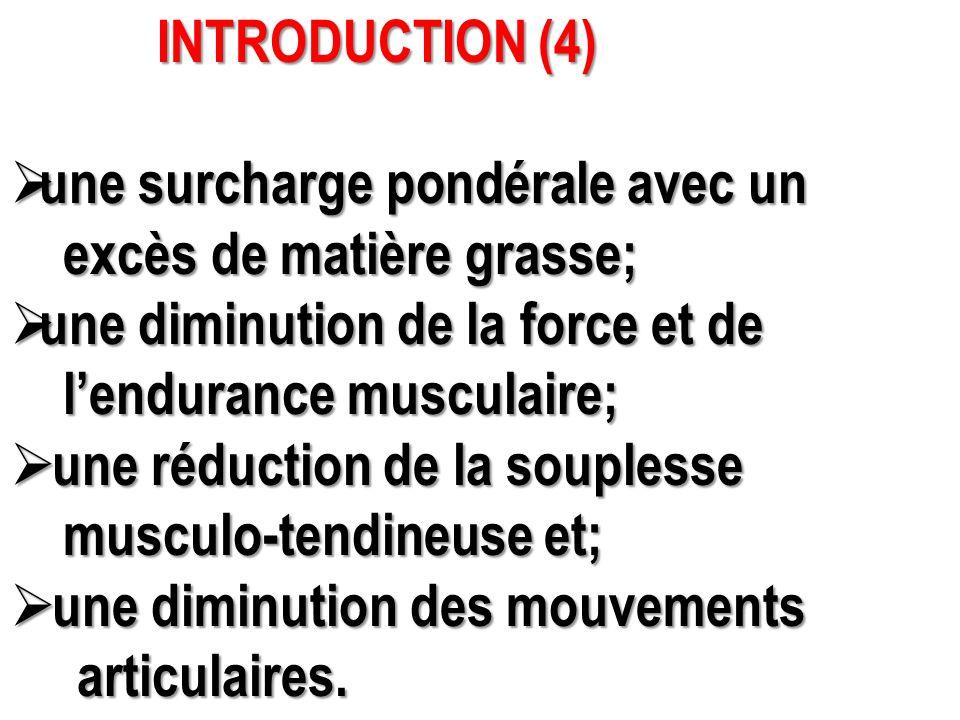 INTRODUCTION (4) INTRODUCTION (4)  une surcharge pondérale avec un excès de matière grasse; excès de matière grasse;  une diminution de la force et