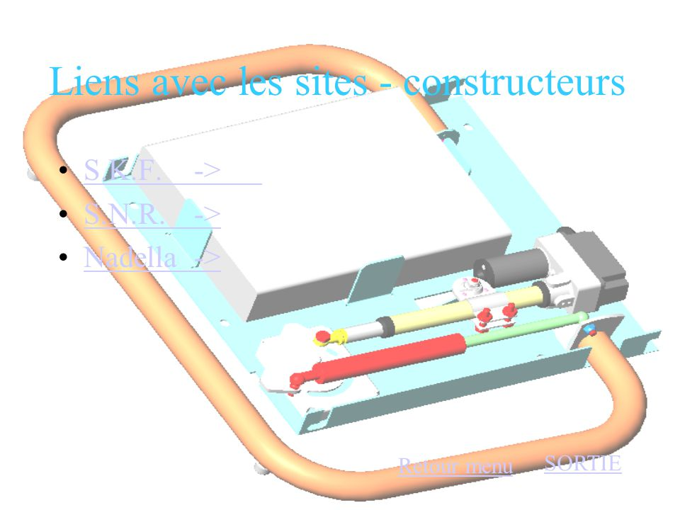 Liens avec les sites - constructeurs •S.K.F. ->S.K.F. -> •S.N.R.->S.N.R.-> •Nadella->Nadella-> Retour menu SORTIE
