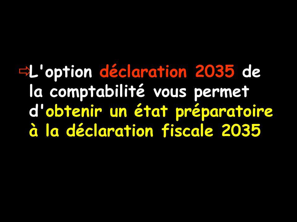  L'option déclaration 2035 de la comptabilité vous permet d'obtenir un état préparatoire à la déclaration fiscale 2035