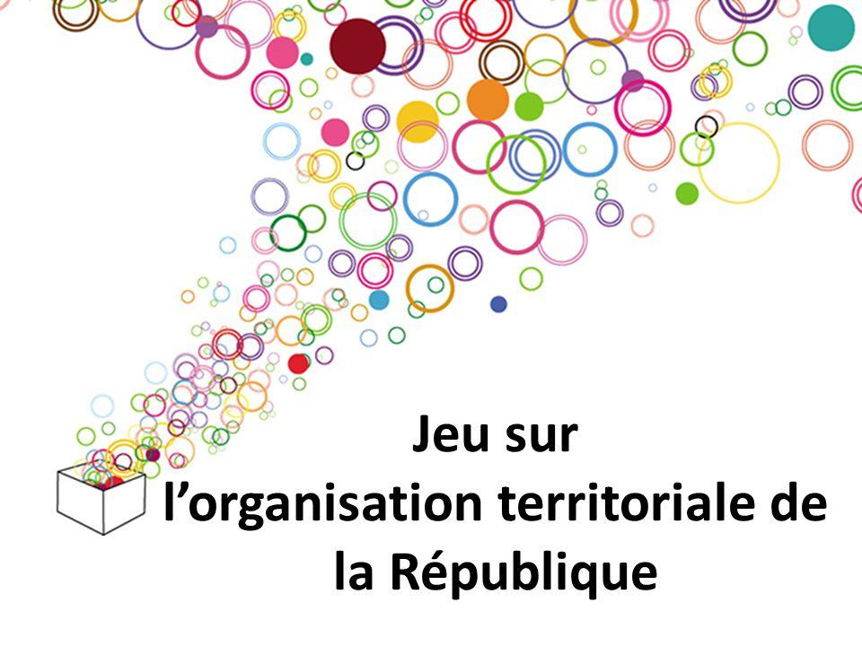 Jeu sur l'organisation territoriale de la République