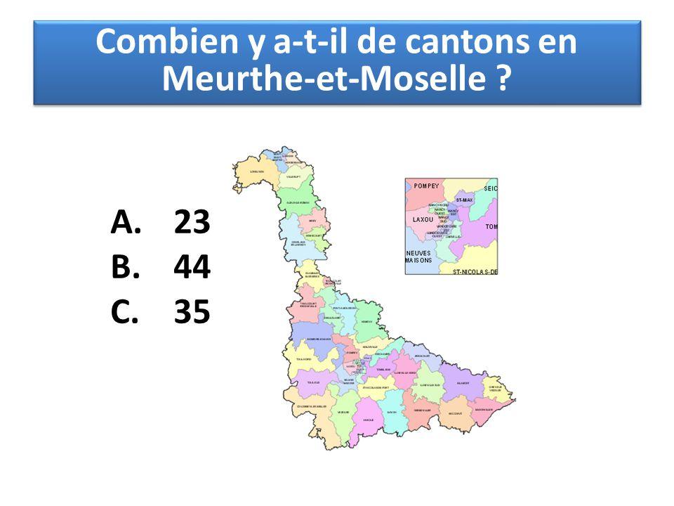 A. 23 B. 44 C. 35 Combien y a-t-il de cantons en Meurthe-et-Moselle ?