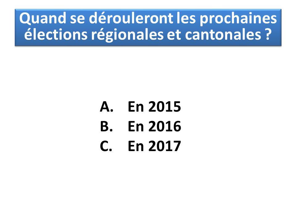 A. En 2015 B. En 2016 C. En 2017 Quand se dérouleront les prochaines élections régionales et cantonales ?