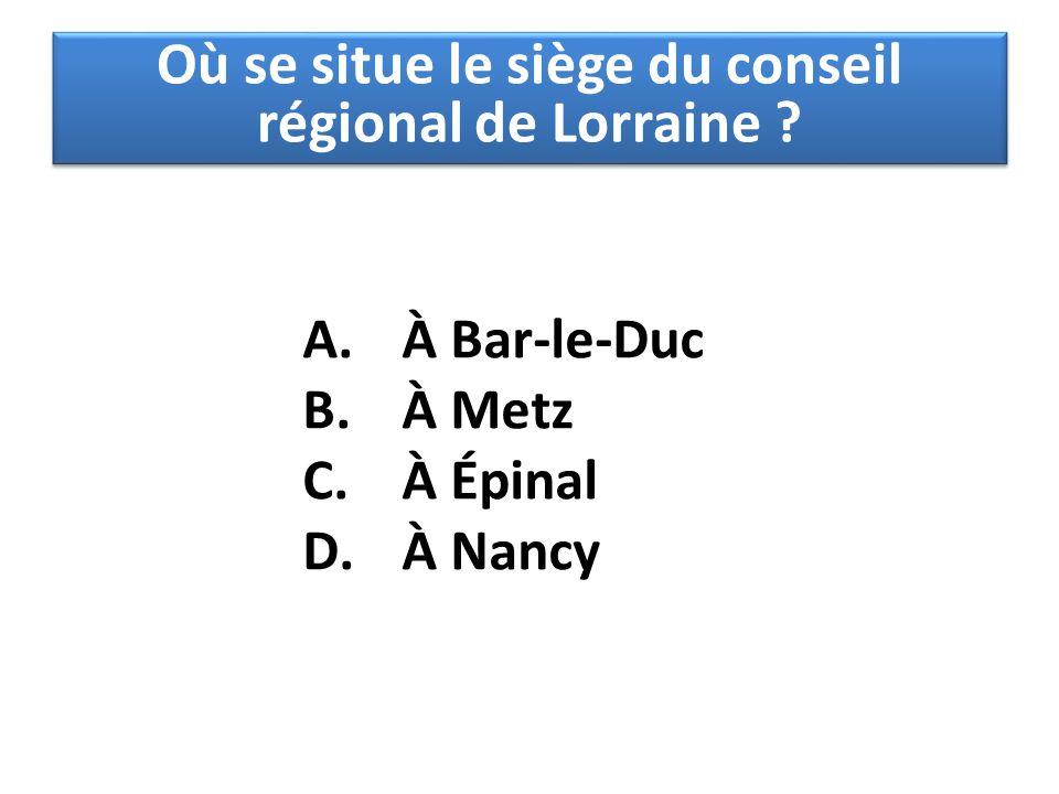 A. À Bar-le-Duc B. À Metz C. À Épinal D. À Nancy Où se situe le siège du conseil régional de Lorraine ?