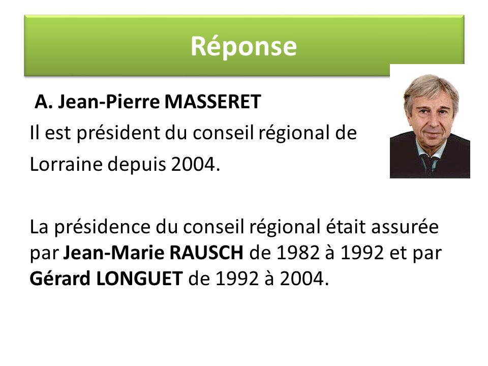 A. Jean-Pierre MASSERET Il est président du conseil régional de Lorraine depuis 2004. La présidence du conseil régional était assurée par Jean-Marie R