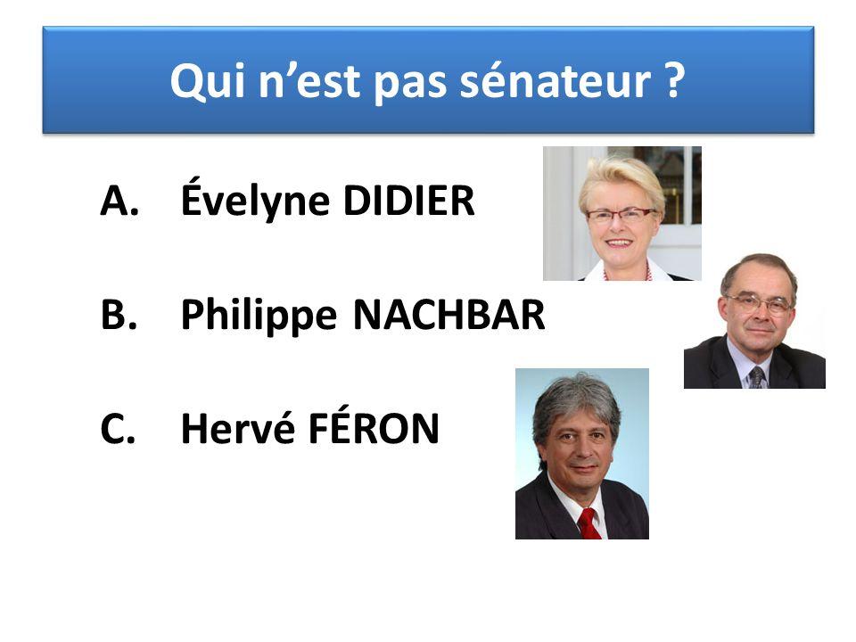 A. Évelyne DIDIER B. Philippe NACHBAR C. Hervé FÉRON Qui n'est pas sénateur ?