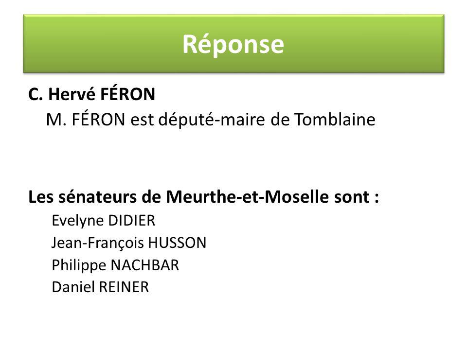 C. Hervé FÉRON M. FÉRON est député-maire de Tomblaine Les sénateurs de Meurthe-et-Moselle sont : Evelyne DIDIER Jean-François HUSSON Philippe NACHBAR