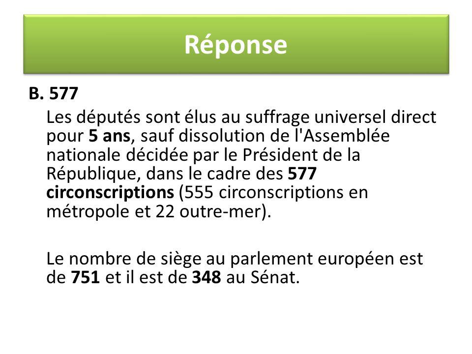 B. 577 Les députés sont élus au suffrage universel direct pour 5 ans, sauf dissolution de l'Assemblée nationale décidée par le Président de la Républi