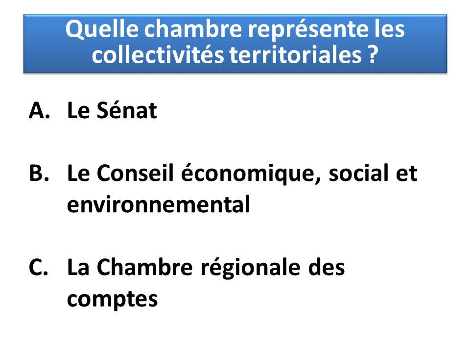 A.Le Sénat B.Le Conseil économique, social et environnemental C.La Chambre régionale des comptes Quelle chambre représente les collectivités territori