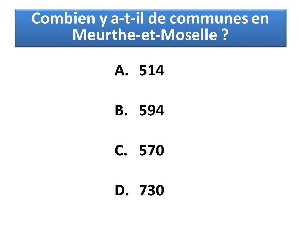 A.514 B.594 C.570 D.730 Combien y a-t-il de communes en Meurthe-et-Moselle ?