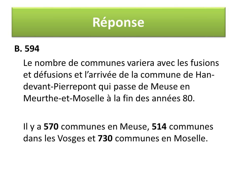 B. 594 Le nombre de communes variera avec les fusions et défusions et l'arrivée de la commune de Han- devant-Pierrepont qui passe de Meuse en Meurthe-