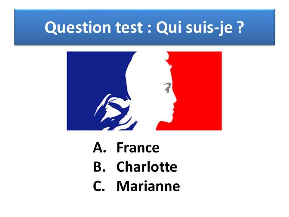 A.France B.Charlotte C.Marianne Question test : Qui suis-je ?