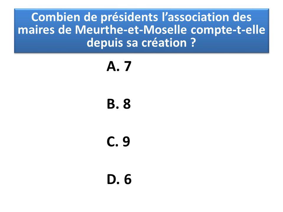 A. 7 B. 8 C. 9 D. 6 Combien de présidents l'association des maires de Meurthe-et-Moselle compte-t-elle depuis sa création ?