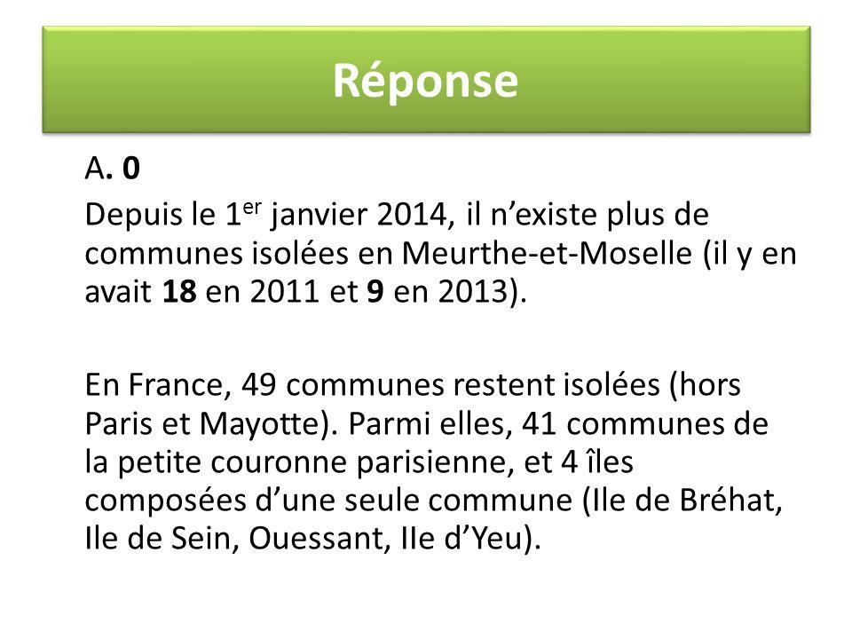 A. 0 Depuis le 1 er janvier 2014, il n'existe plus de communes isolées en Meurthe-et-Moselle (il y en avait 18 en 2011 et 9 en 2013). En France, 49 co