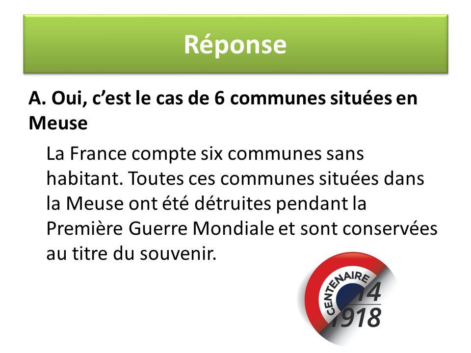A. Oui, c'est le cas de 6 communes situées en Meuse La France compte six communes sans habitant. Toutes ces communes situées dans la Meuse ont été dét