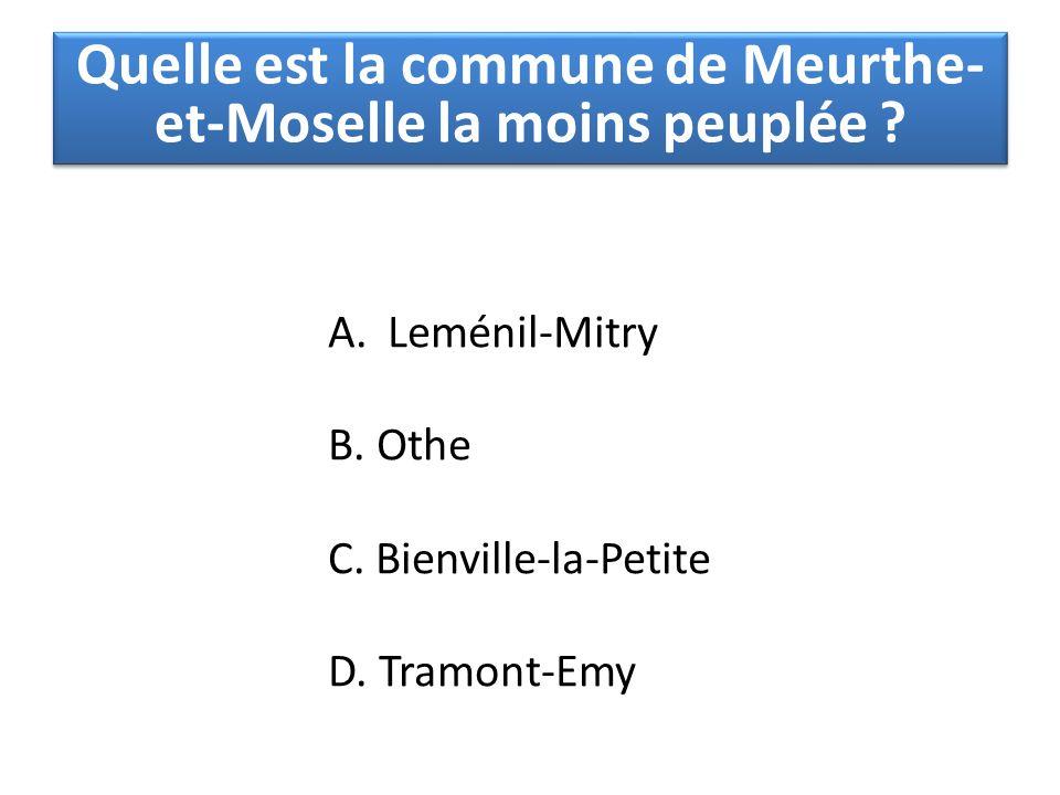 A.Leménil-Mitry B. Othe C. Bienville-la-Petite D. Tramont-Emy Quelle est la commune de Meurthe- et-Moselle la moins peuplée ?