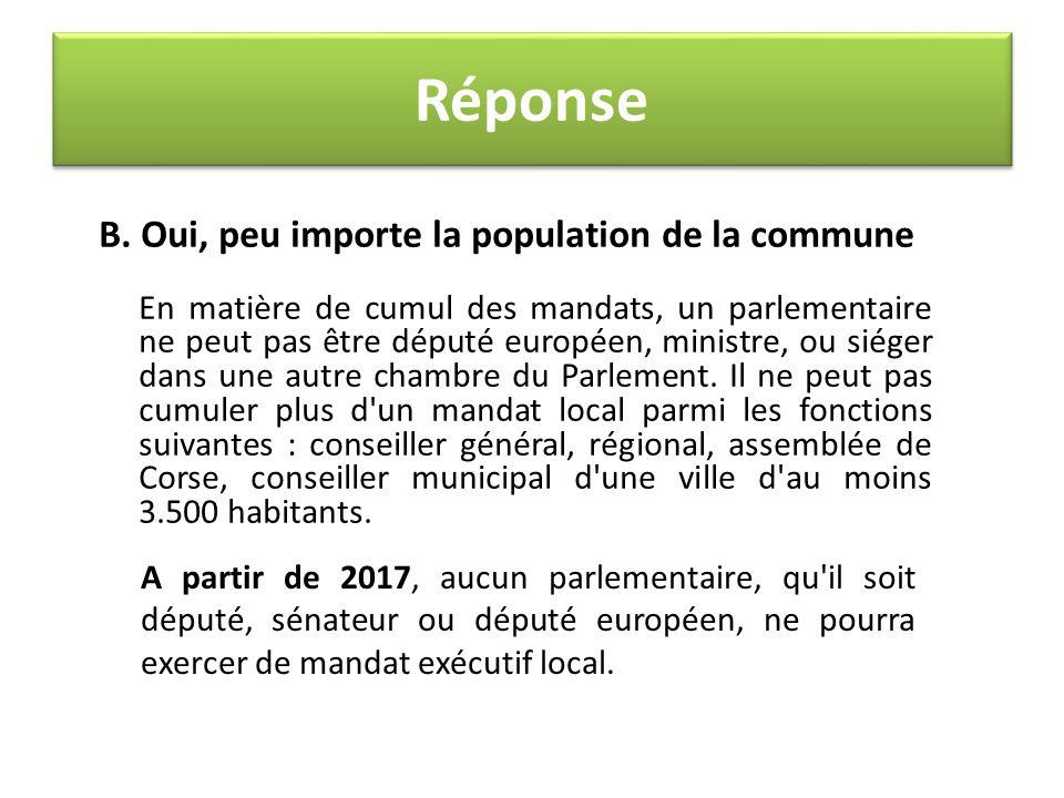 B. Oui, peu importe la population de la commune En matière de cumul des mandats, un parlementaire ne peut pas être député européen, ministre, ou siége