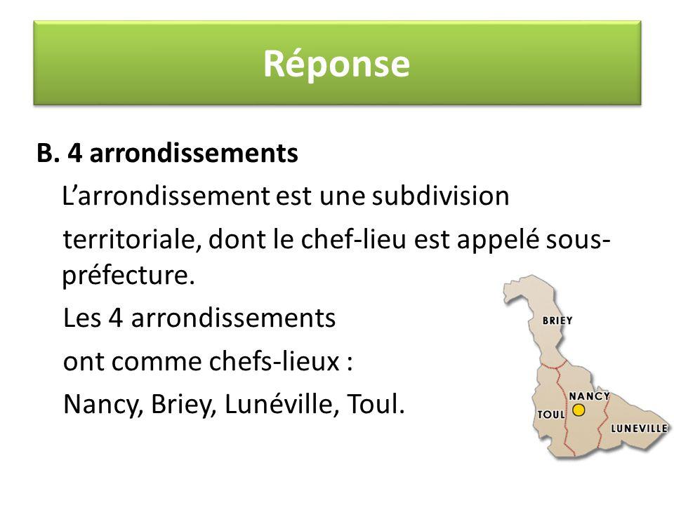 B. 4 arrondissements L'arrondissement est une subdivision territoriale, dont le chef-lieu est appelé sous- préfecture. Les 4 arrondissements ont comme
