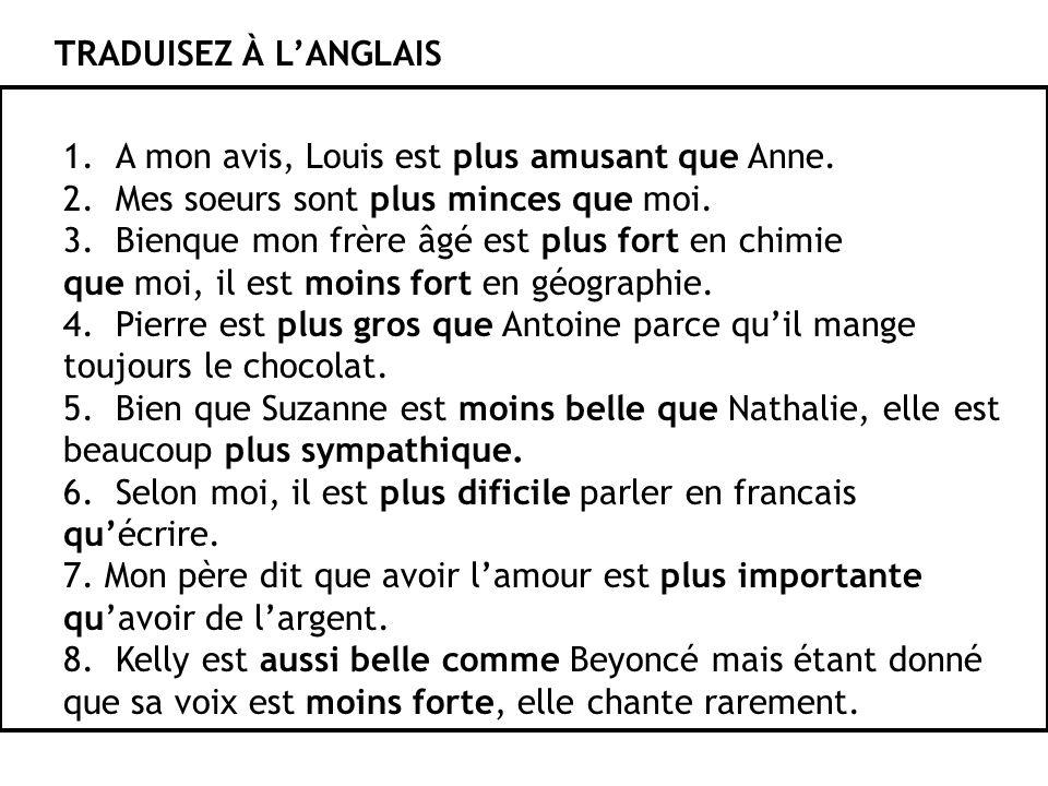 1.A mon avis, Louis est plus amusant que Anne. 2.Mes soeurs sont plus minces que moi.
