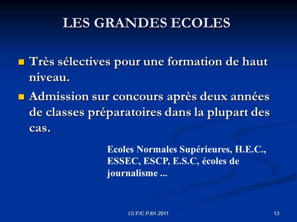 13I.S.P./C.P./01-2011 LES GRANDES ECOLES  Très sélectives pour une formation de haut niveau.