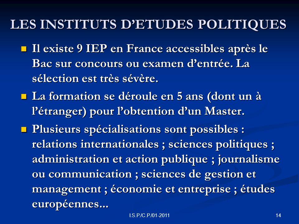 LES INSTITUTS D'ETUDES POLITIQUES  Il existe 9 IEP en France accessibles après le Bac sur concours ou examen d'entrée.
