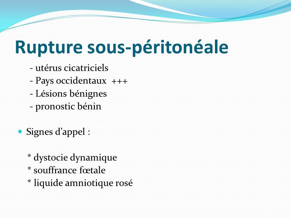 Rupture sous-péritonéale - utérus cicatriciels - Pays occidentaux +++ - Lésions bénignes - pronostic bénin  Signes d'appel : * dystocie dynamique * s