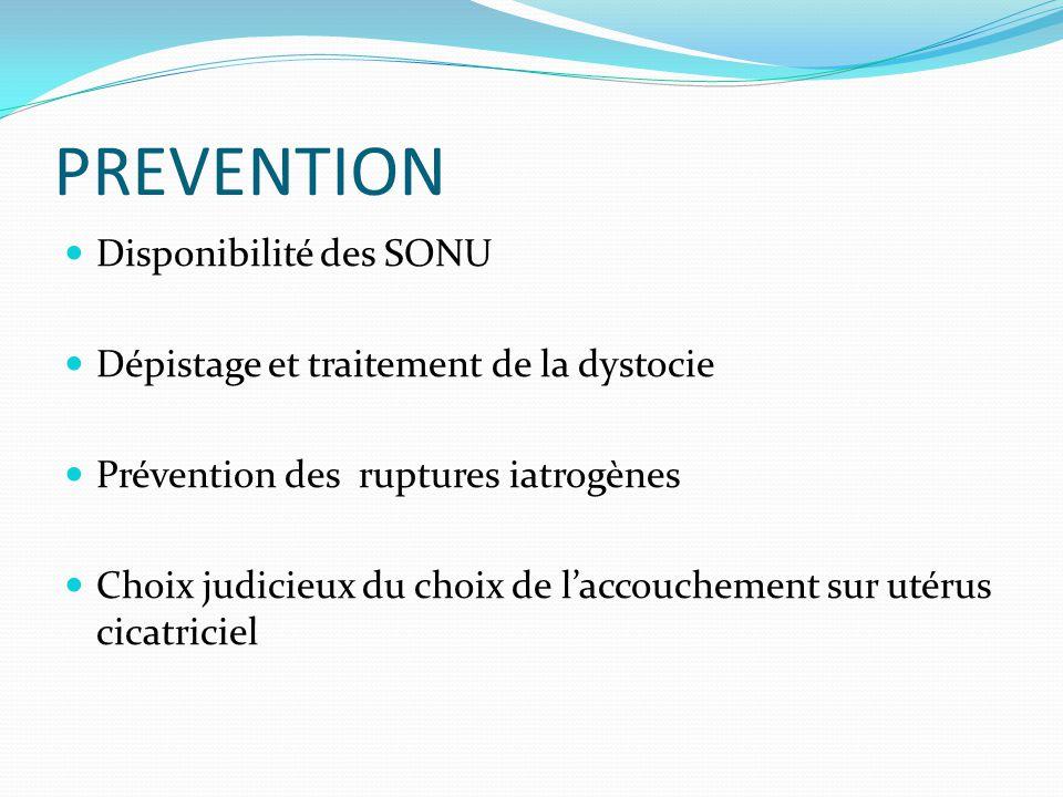 PREVENTION  Disponibilité des SONU  Dépistage et traitement de la dystocie  Prévention des ruptures iatrogènes  Choix judicieux du choix de l'acco