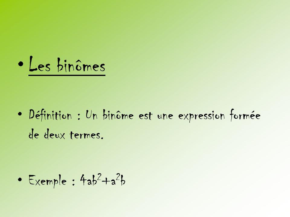 •Les binômes •Définition : Un binôme est une expression formée de deux termes. •Exemple : 4ab 2 +a 2 b