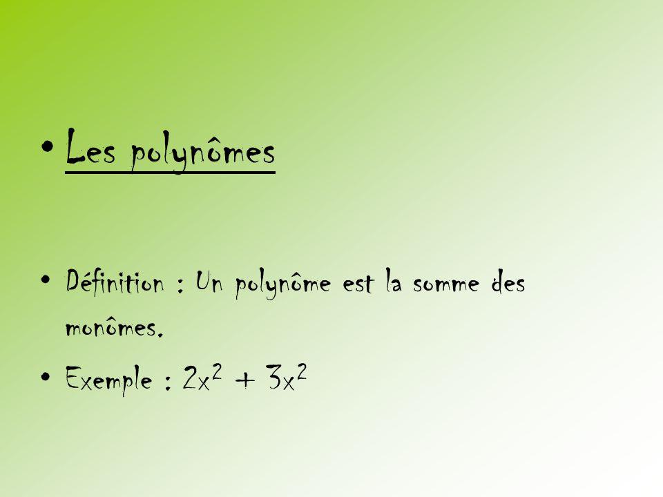 •Les polynômes •Définition : Un polynôme est la somme des monômes. •Exemple : 2x² + 3x²
