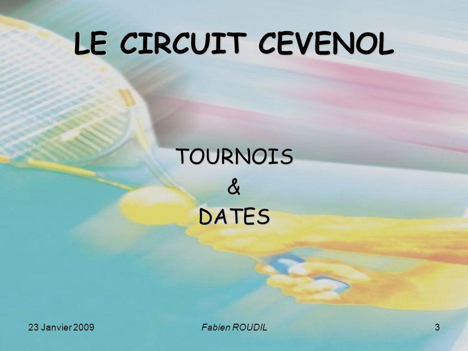 23 Janvier 2009Fabien ROUDIL3 LE CIRCUIT CEVENOL TOURNOIS&DATES