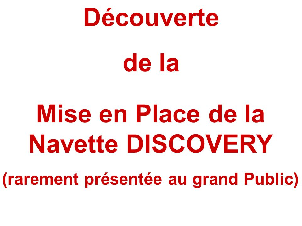 Mise en Place de la Navette DISCOVERY (rarement présentée au grand Public) Découverte de la