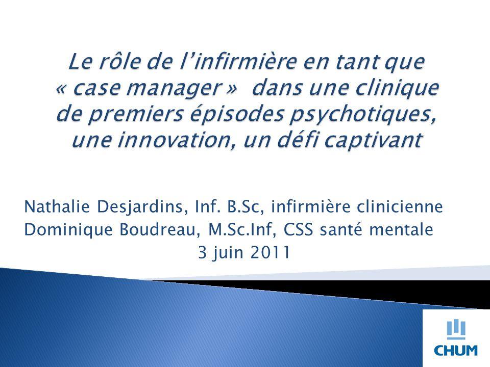 Nathalie Desjardins, Inf. B.Sc, infirmière clinicienne Dominique Boudreau, M.Sc.Inf, CSS santé mentale 3 juin 2011