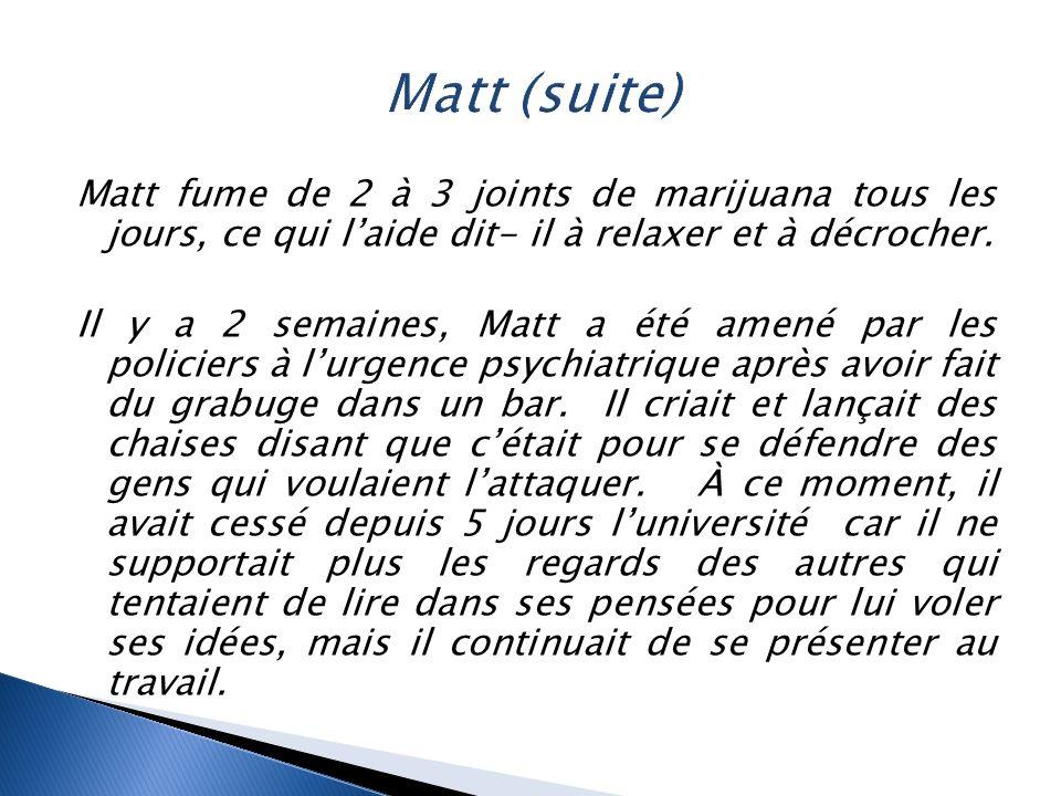 Matt fume de 2 à 3 joints de marijuana tous les jours, ce qui l'aide dit- il à relaxer et à décrocher. Il y a 2 semaines, Matt a été amené par les pol