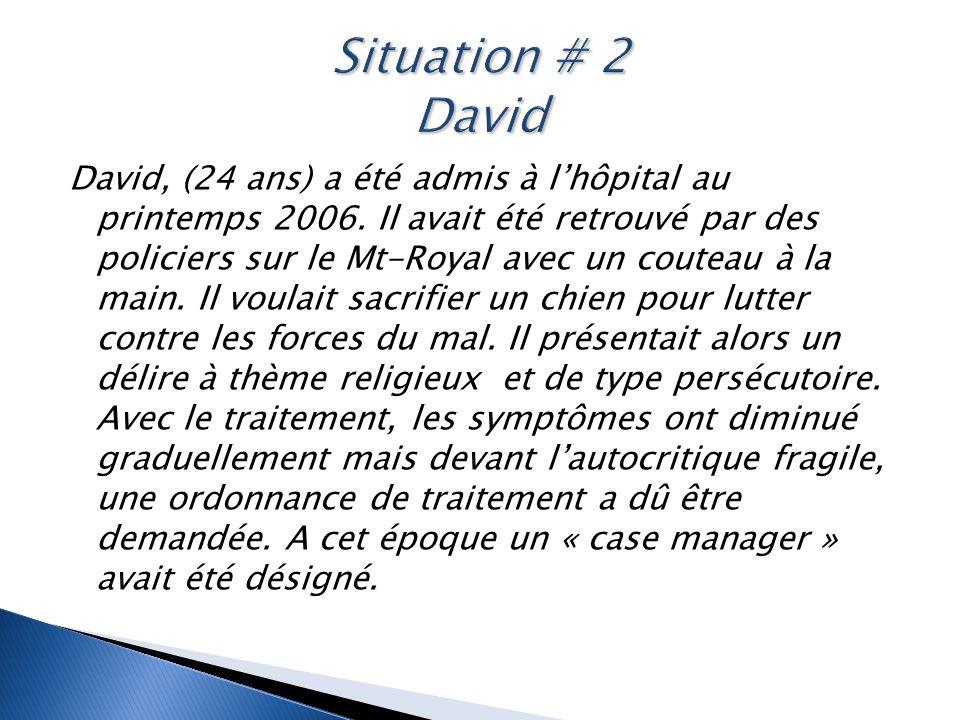 David, (24 ans) a été admis à l'hôpital au printemps 2006. Il avait été retrouvé par des policiers sur le Mt-Royal avec un couteau à la main. Il voula