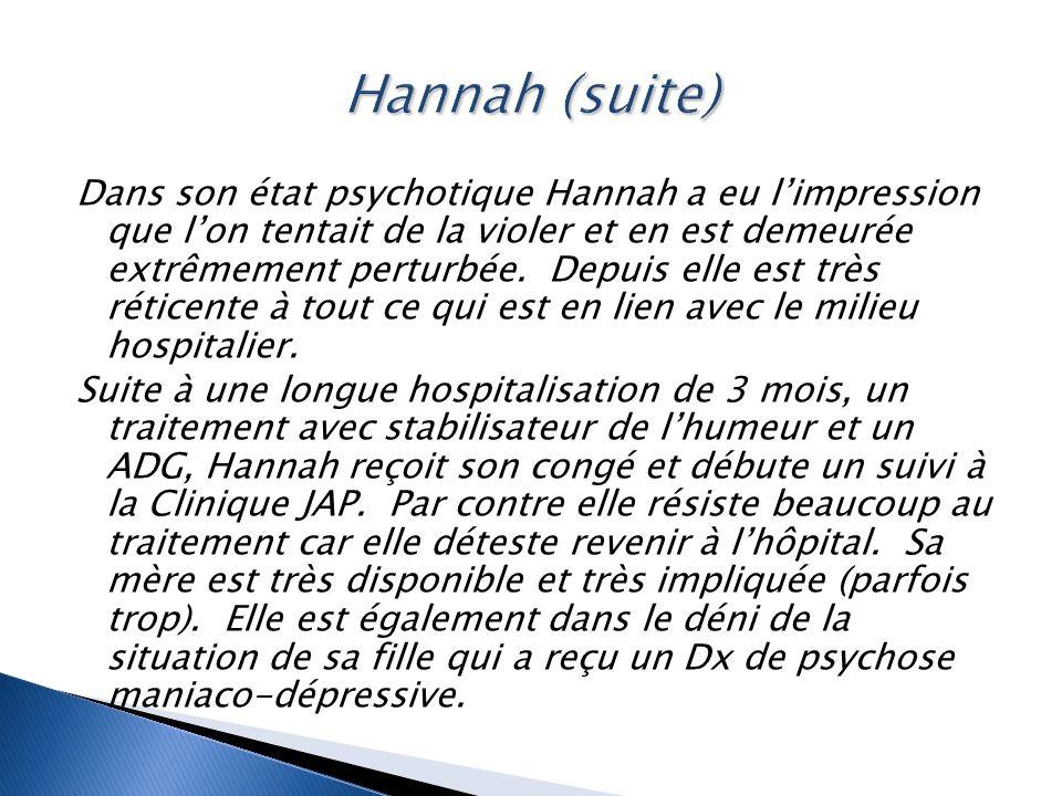 Dans son état psychotique Hannah a eu l'impression que l'on tentait de la violer et en est demeurée extrêmement perturbée. Depuis elle est très rétice