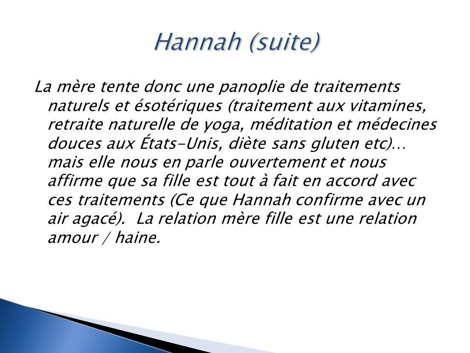 La mère tente donc une panoplie de traitements naturels et ésotériques (traitement aux vitamines, retraite naturelle de yoga, méditation et médecines