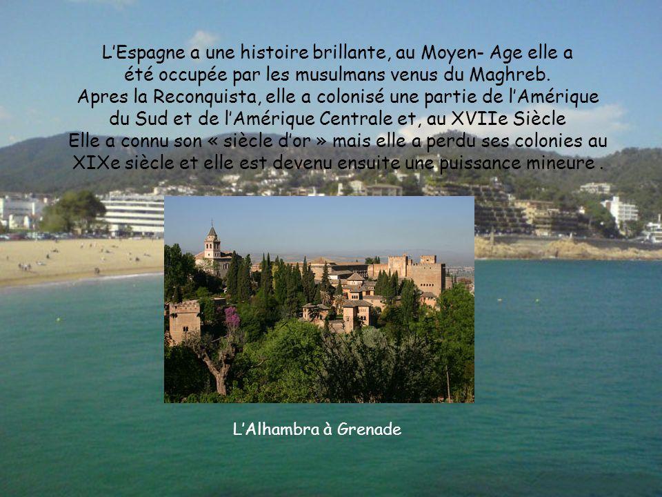 L'Espagne a une histoire brillante, au Moyen- Age elle a été occupée par les musulmans venus du Maghreb.